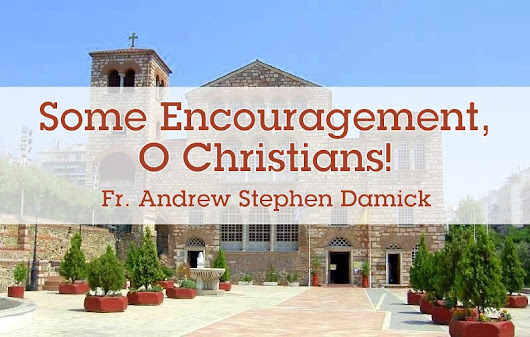 Some Encouragement, O Christians! – Roads from Emmaus