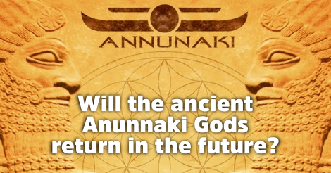Will the ancient Anunnaki Gods return in the future? • Alter Minds