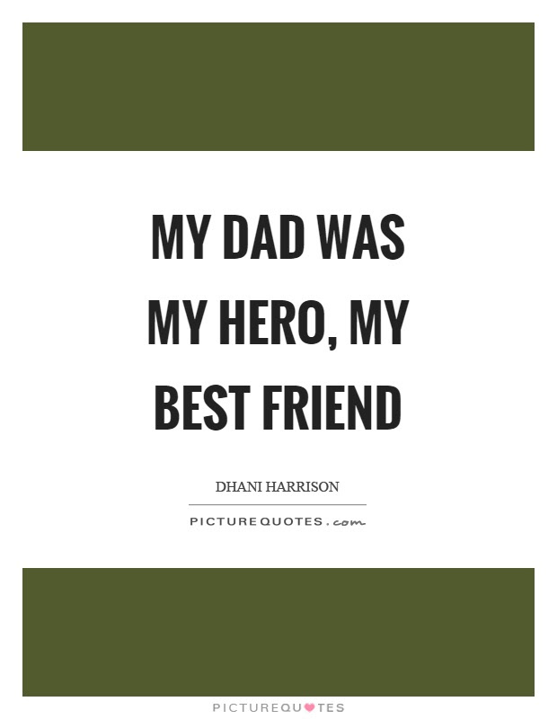 My Dad Was My Hero My Best Friend Picture Quotes