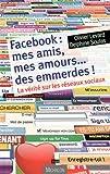 Facebook : mes amis, mes amours, des emmerdes : la vérité sur les réseaux sociaux par Olivier Levard