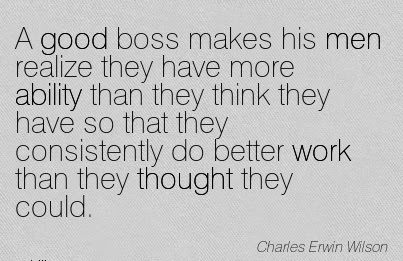 Work Quote By Charles Erwin Wilston A Good Boss Makes His Men
