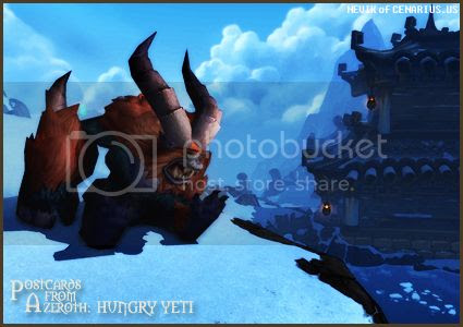 Rioriel and Nevik's daily World of Warcraft screenshot presentation of significant locations, players, memorable characters and events, assembled in the style of a series of collectible postcards. -- Postcards of Azeroth: Hungry Yeti