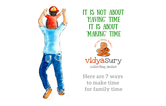 7 Ways to Make Time for Family Time | Vidya Sury, Collecting Smiles