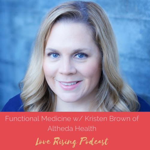 Episode 35: Functional Medicine w/ Kristen Brown by Love Rising Podcast
