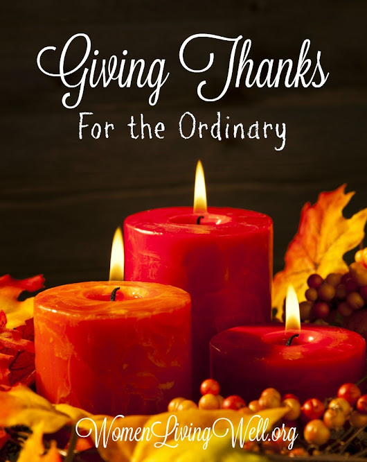 New Series: Giving Thanks for the Ordinary - Women Living Well