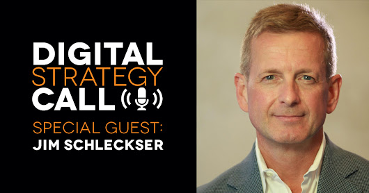 Digital Strategy Call with Guest Jim Schleckser
