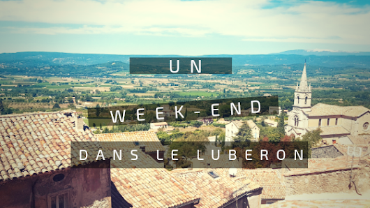 Un week-end dans le Luberon | Chiffons and co