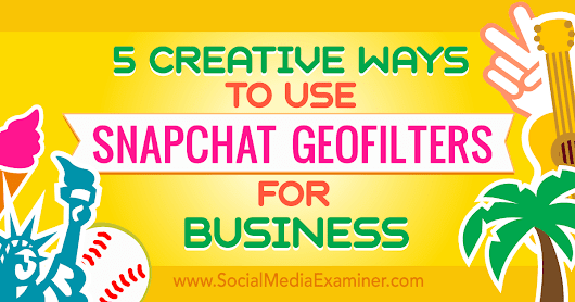 5 Creative Ways to Use Snapchat Geofilters for Business : Social Media Examiner