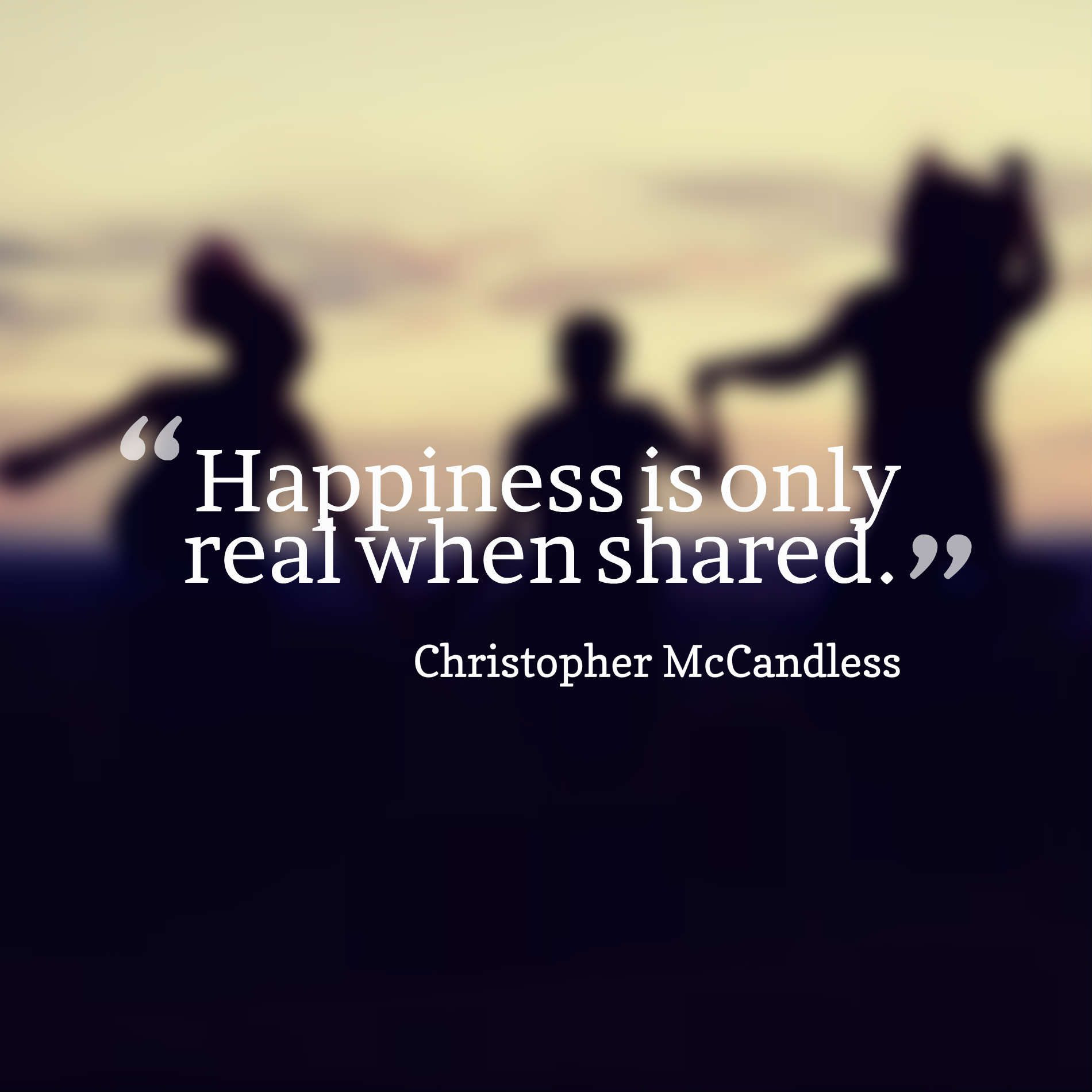 Happiness Only Real When Shared Quote Daily Inspiration Quotes