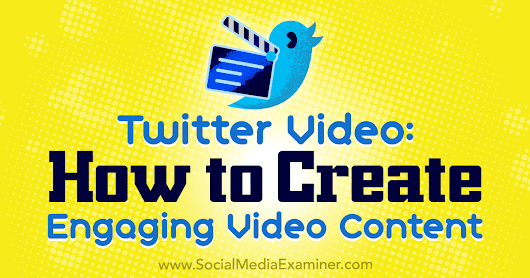 Twitter Video: How to Create Engaging Video Content : Social Media Examiner