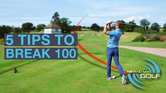 Me and My Golf: 5 Tips to Break 100