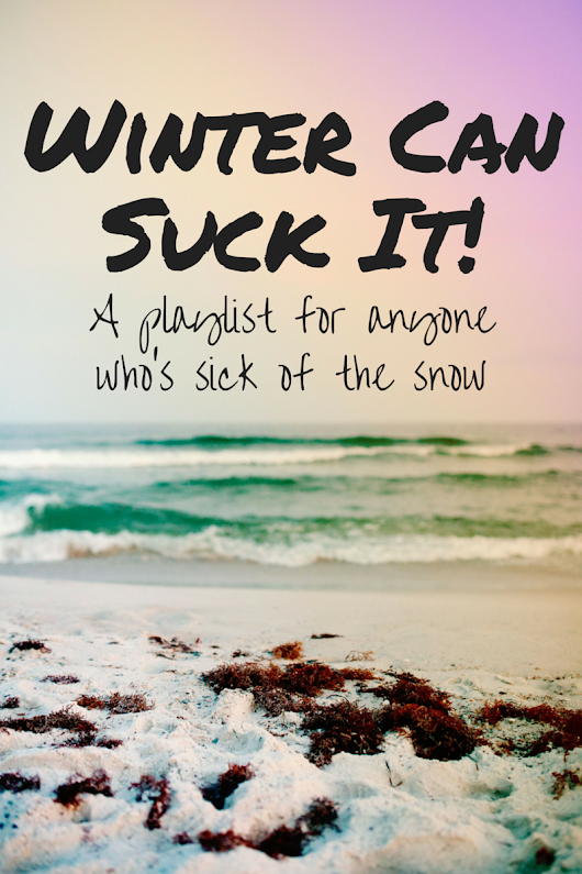 "My Current ""Winter Can Suck It"" Hit List… 