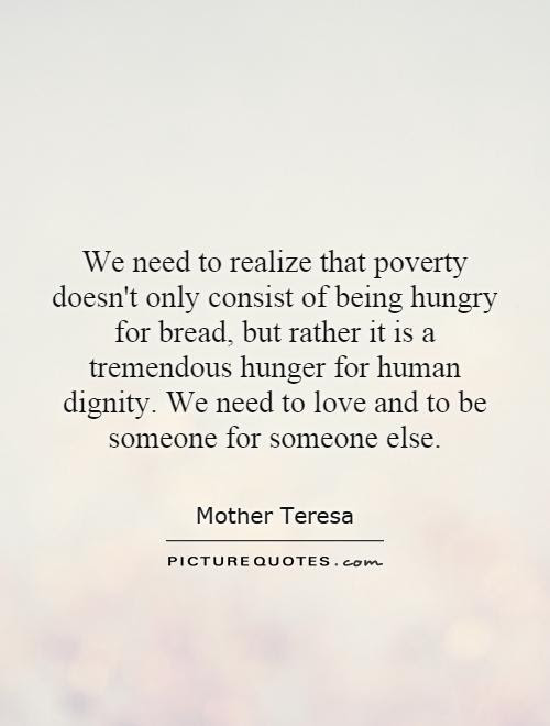 We Need To Realize That Poverty Doesnt Only Consist Of Being