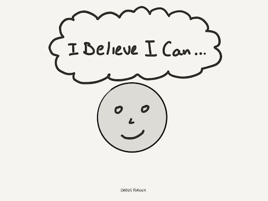 If You Can Believe It, You Can Achieve It – The Blog Of Darius Foroux – Medium