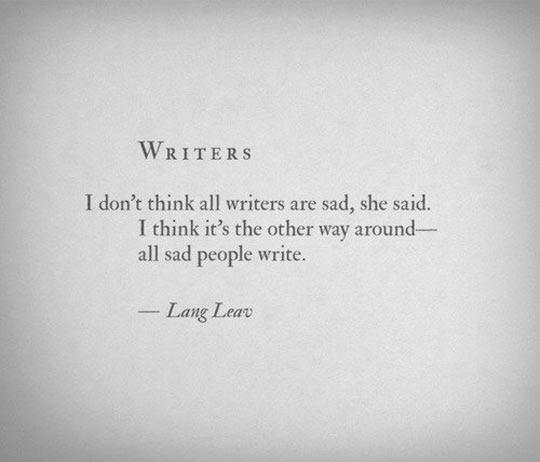 Writers and sadness…