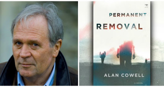 "[LISTEN] Interview with Alan Cowell about his political thriller, ""Permanent Removal""."