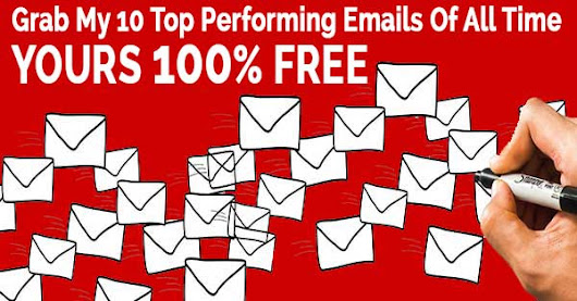 A Top Internet Marketer Is Giving Away His 10 BEST PERFORMING EMAILS Of All Time (A $500 Value) - FOR FREE!