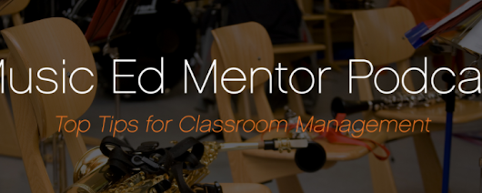 Music Ed Mentor Podcast #011: Classroom Management - Professional Music Educator