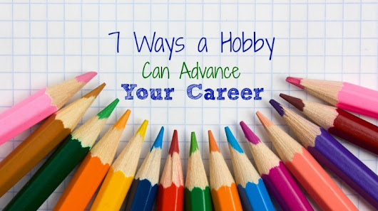 7 Ways a Hobby Can Advance Your Career