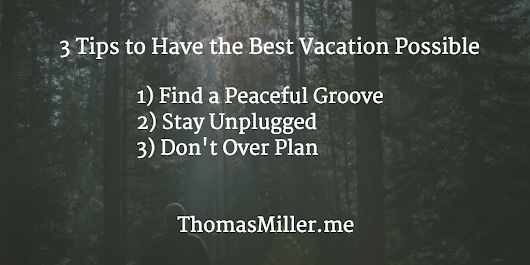3 Tips to Have the Best Vacation Possible - ThomasMiller.me