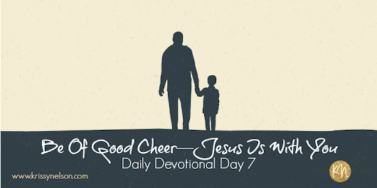 Be Of Good Cheer—Jesus Is With You - Krissy Nelson