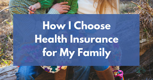 How I Choose Health Insurance for My Family
