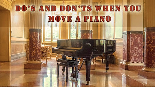 Do's and Don'ts for Moving a Piano