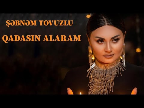 Şebnem Tovuzlu Qadasın Alaram Şarkı Sözleri