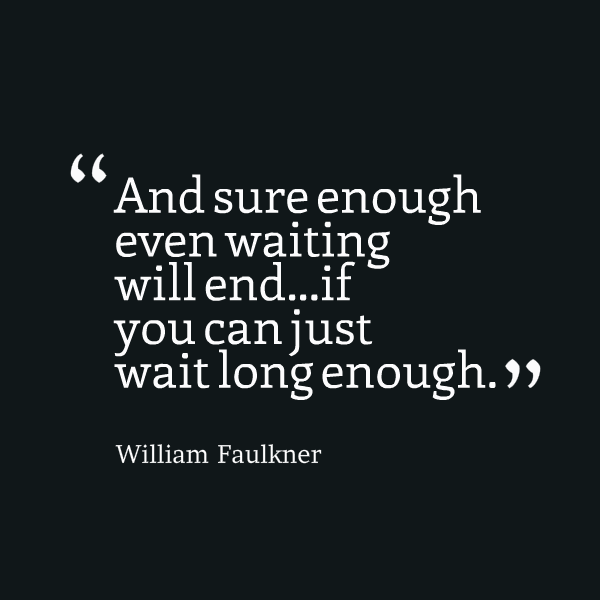 Quotes About Long Wait 117 Quotes