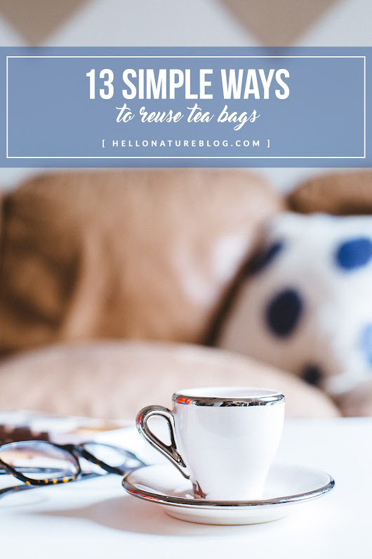 13 Ways to Reuse Tea Bags - Hello Nature