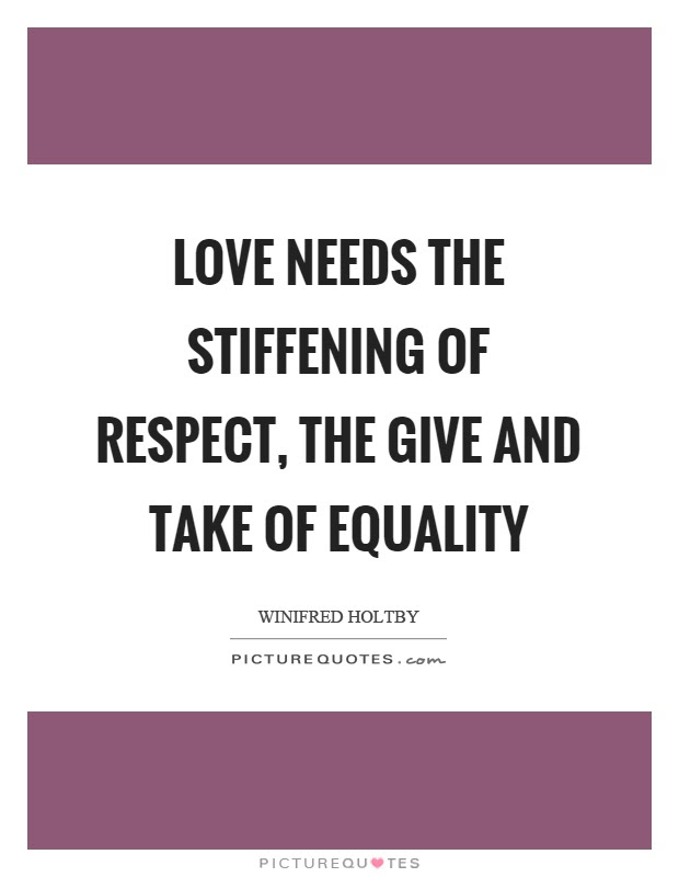 Love Needs The Stiffening Of Respect The Give And Take Of