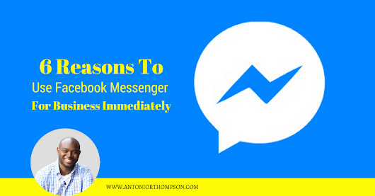 6 Reasons To Use Facebook Messenger For Business Immediately