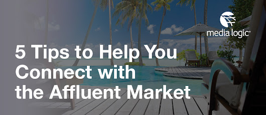 Affluent Marketing Tips to Help You Shape or Re-Assess Your Campaign