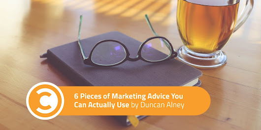 6 Pieces of Marketing Advice You Can Actually Use | Convince & Convert