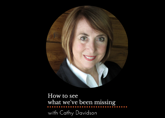 How to see what we've been missing with Cathy Davidson