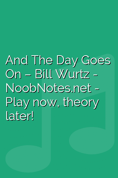 And The Day Goes On – Bill Wurtz - music notes for newbies