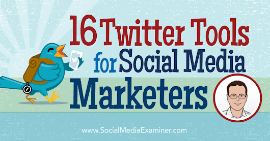 16 Twitter Tools for Social Media Marketers : Social Media Examiner