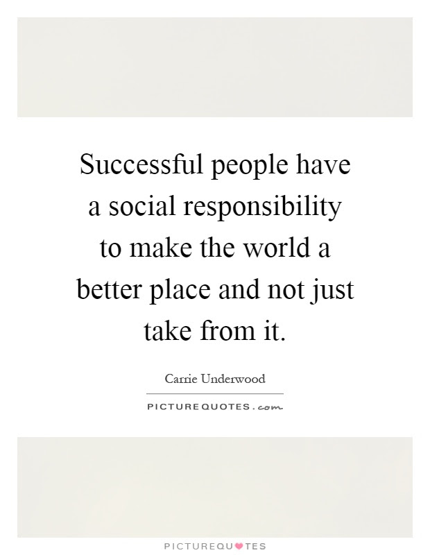 Successful People Have A Social Responsibility To Make The World