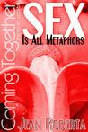 Sex Is All Metaphors
