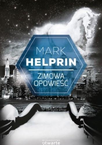 """O latającym koniu, moście z promieni światła i poszukiwaniach idealnie sprawiedliwego miasta - """"Zimowa opowieść"""" Marka Helprina"""
