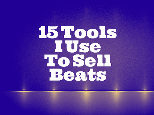 15 Tools I Use To Sell Beats Online