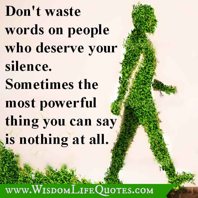 Dont Waste Words On People Who Deserve Your Silence Wisdom Life