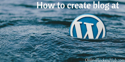 How to create free blog quickly at wordpress? | OnlineRockersHub