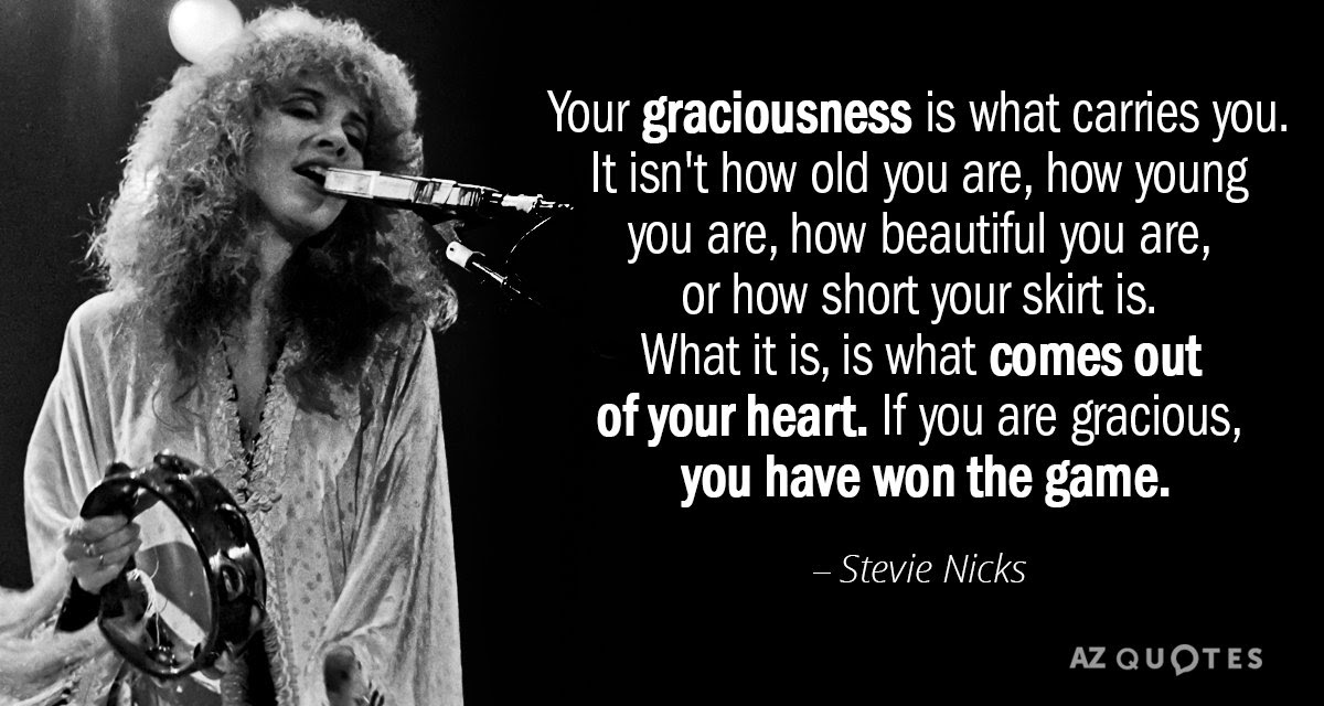 Stevie Nicks Quote Your Graciousness Is What Carries You It Isnt