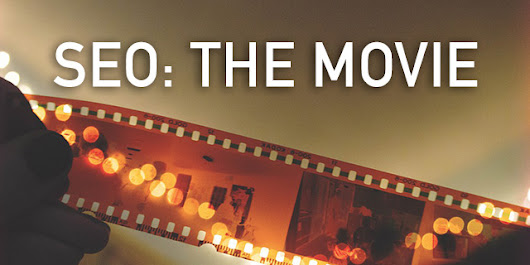 SEO: The Movie - A Movie About Our Industry Coming Soon