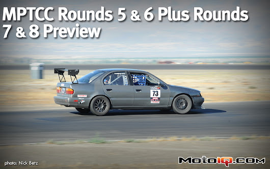 MotoIQ Pacific Tuner Car Championships Presented by Motul, Round 5&6 Coverage plus 7&8 Preview