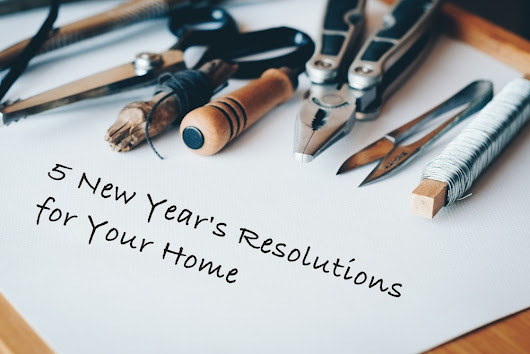 5 New Year's Resolutions For Your Home That Will Make It More Comfortable and Organized - The Real Estate Book Blog