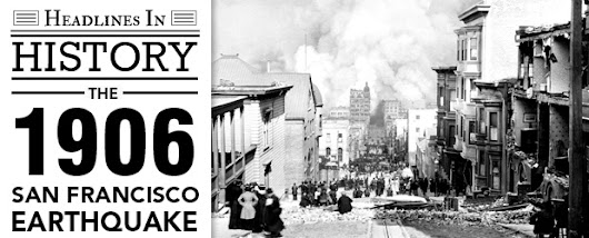 Major Earthquake Strikes San Francisco: April 18, 1906