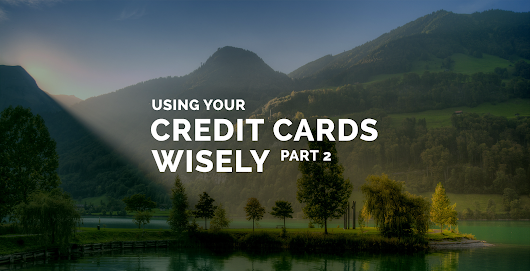 Using Your Credit Cards Wisely - Part 2 - National Credit Care