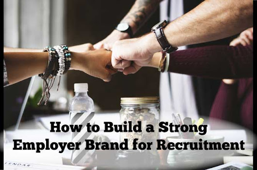 How to Build a Strong Employer Brand for Recruitment